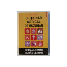 DICTIONAR MEDICAL DE BUZUNAR  GERMAN - ROMAN / ROMAN - GERMAN  de HANS NEUMANN  , 2010
