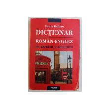 DICTIONAR ROMAN-ENGLEZ DE EXPRESII SI LOCUTIUNI de HORIA HULBAN , 2012