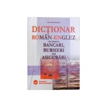 DICTIONAR ROMAN - ENGLEZ  DE TERMENI  BANCARI , BURSIERI SI DE ASIGURARI de DAN DUMITRESCU , 2004