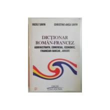DICTIONAR ROMAN FRANCEZ ( ADMINISTRATIV , COMERCIAL , ECONOMIC , FINANCIAR - BANCAR , JURIDIC ) de VASILE SAVIN , CHRISTINE ANCA SAVIN , 2002