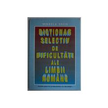 DICTIONAR SELECTIV DE DIFICULTATI ALE LIMBII ROMANE de MIHAELA SUCIU , 1999