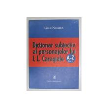DICTIONAR SUBIECTIV AL PERSONAJELOR LUI I. L. CARAGIALE de GELU NEGREA, VOL I , 2004