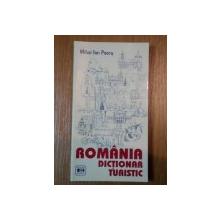 DICTIONAR TURISTIC - ROMANIA de MIHAI ION PASCU
