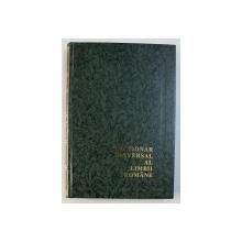 DICTIONAR UNIVERSAL AL LIMBII ROMANE - ENCICLOPEDIE de LAZAR SAINEANU , REEDITARE ,  1996