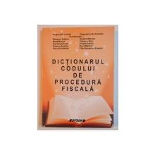 DICTIONARUL CODULUI DE PROCEDURA FISCALA de GRIGORE N. LACRITA , UNGUREANU M. ARISTOTEL , 2010