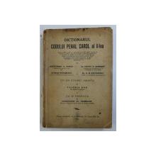 DICTIONARUL CODULUI PENAL CAROL AL II-LEA de ALEXANDRU A. BOTEZ , OCTAV G. GORESCU , G. B. STEFANESCU , ALFRED PACSIMADE , 1938