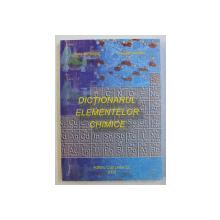 DICTIONARUL ELEMENTELOR CHIMICE de ZOITA BERINDE si CLAUDIA DRINKAL , 2002