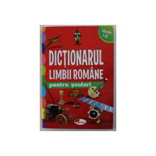DICTIONARUL LIMBII ROMANE PENTRU SCOLARI , CLASELE I - VI , 2013