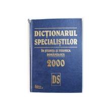 DICTIONARUL SPECIALISTILOR IN STIINTA SI TEHNICA ROMANEASCA , 2000