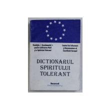 DICTIONARUL SPIRITULUI TOLERANT , INDRUMAR PENTRU O GANDIRE A MILENIULUI III , EDITIA I , coord. ROMULUS VULCANESCU si PAUL TUTUNGIU , 1997