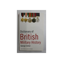 DICTIONARY OF BRITISH MILITARY HISTORY by GEORGE USHER , 2006