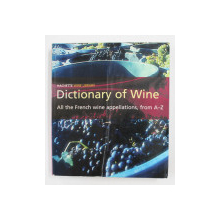 DICTIONARY OF WINE: ALL THE FRENCH WINE APPELLATIONS, FROM A-Z , 2002