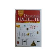 DICTIONNAIRE HACHETTE - EDITION ILLUSTREE , 125000 DEFINITIONS , 3000 ILLUSTRATIONS , 2003