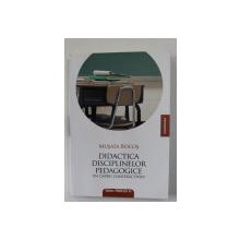 DIDACTICA DISCIPLINELOR PEDAGOGICE - UN CADRU CONSTRUCTIVIST de MUSATA BOCOS , 2008