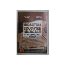 DIDACTICA EDUCATIEI MUZICALE IN INVATAMANTUL PRIMAR de GEORGETA ALDEA si GABRIELA MUNTEANU , 2001