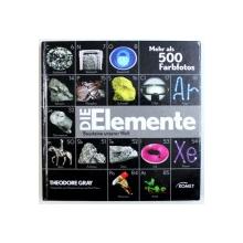 DIE ELEMENTE BAUSTEINE UNSERER WELT  - MEHR ALS 500 FARBFOTOS von THEODORE GRAY , 2010