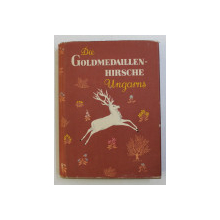 DIE GOLDMEDAILLEN-HIRSCHE UNGARNS von AKOS SZEDERJEI und OTTO SARTORIUS , 1960 *DEDICATIE