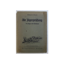 DIE JAGERPRUFUNG IN FRAGE UND ANTWORT ( TESTAREA VANATORULUI IN INTREBARI SI RASPUNSURI ) von RICHARD BLASE , EDITIE CU CARACTERE GOTICE ,  1941