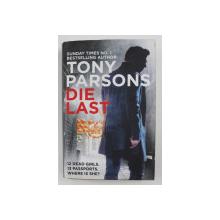 DIE LAST by TONY PARSONS , 2017