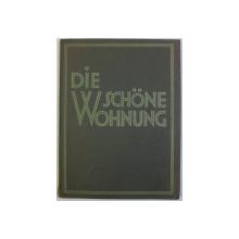 DIE SCHONE WOHNUNG . BEISPIELE NEUZEITLICHER DEUTSCHER WOHNRAUME von HANS ECKSTEIN , 1931