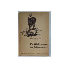 DIE WILDKAMMERN DES RETEZATMASSIVS ALS KONIGLICHES GEMSGEHEGE  - SEIN TIER - UND VOGELLEBEN , SEINE GESICHTE UND JAGD von OBERST AUGUST von SPIESS , 1933 , DEDICATIE*