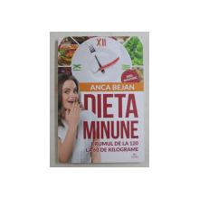 DIETA MINUNE , DRUMUL DE LA 120 LA 60 DE KILOGRAME de ANCA BEJAN , 2018