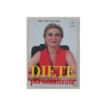 DIETE PERSONALIZATE  - CUM SA MANANCI CE ITI DORESTI SI SA PIERZI IN GREUTATE de Dr. VERA DAGHIE , 2015