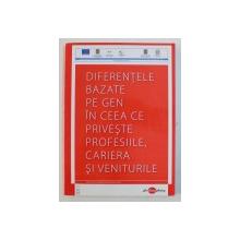 DIFERENTELE BAZATE PE GEN IN CEEA CE PRIVESTE PROFESIILE , CARIERA SI VENITURILE, coordonatori MARIA ANDRONIE si FLORIN FAINISI , 2011