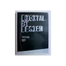 DIGITAL BY DESIGN - TROIKA - CONNY FREYER , SEBASTIEN NOEL , EVA RUCKI , 2008