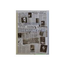 DIMENSIUNEA TIMP - NOTE DE CALATORIE , MARTURII , CRONICI de FELICIA MARINCA , 2007 DEDICATIE*