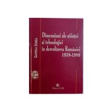 DIMENSIUNI ALE STIINTEI SI TEHNOLOGIEI IN DEZVOLTAREA ROMANIEI 1938-1989 de GAVRILA SONEA , 2003