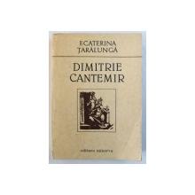 DIMITRIE CANTEMIR - CONTRIBUTII DOCUMENTARE LA UN PORTRET de ECATERINA TARALUNGA , 1989 , DEDICATIE*