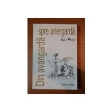DIN AVANGARDA SPRE ARIERGARDA - ION POP  2010, CONTINE DEDICATIA AUTORULUI