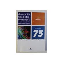DIN CRONICA FILOSOFIEI ROMANESTI SI ALTE STUDII PRIVIND CULTURA ROMANA MODERNA , COLECTIA DE STUDII SI ESEURI 75 de ION PETROVICI , 2008