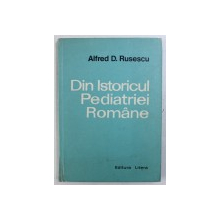 DIN ISTORICUL PEDIATRIEI ROMANE de ALFRED D . RUSESCU , 1975 , DEDICATIE*