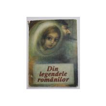 DIN LEGENDELE ROMANILOR , CU ILSTRATII ADRIANA MIHAILESCU , BUCURESTI 1990