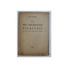 DIN MIC DICTIONAR FOLKLORIC - SPICUIRI FOLKLORICE SI ETNOGRAFICE COMPARATE de TACHE PAPAHAGI , 1947