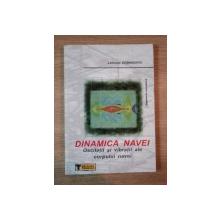 DINAMICA NAVEI  . OSCILATII SI VIBRATII ALE CORPULUI NAVEI de LEONARD DOMNISORU , 2001