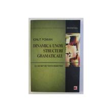 DINAMICA UNOR STRUCTURI GRAMATICALE - CU UN SET DE TESTE DIDACTICE  de IONUT POMIAN , 2011