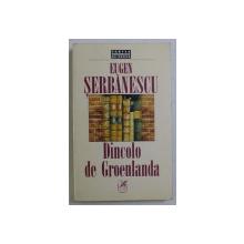 DINCOLO DE GROELANDA , roman de EUGEN SERBANESCU , 1997 *DEDICATIE