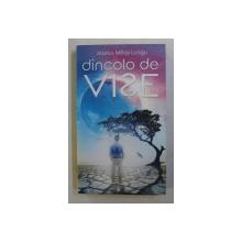 DINCOLO DE VISE de MARIUS MIHAI LUNGU , 2017
