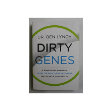 DIRTY GENES - A BREAKTHROUGH PROGRAM TO TREAT THE ROOT CAUSE OF ILLNESS by DR. BEN LYNCH , 2018