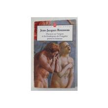DISCOURS SUR L 'ORIGINE ET LES FONDEMENTS DE L 'INEGALITE PARMI LES HOMMES par JEAN  -  JAQUES  ROUSSEAU , 1997 , PREZINTA HALOURI DEAPA *