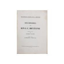DISCURSURILE LUI ION I.C. BRATIANU , publicate de GEORGE FOTINO , VOLUMUL IV , 25 FEBRUARIE 1913 - 1 NOIEMBRIE 1918 , LIPSA COPERTA FATA *