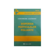 DISPERSAREA PARTICULELOR POLUANTE de GHEORGHE LAZAROIU , 2006