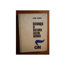 DISTRIBUTIA SI UTILIZAREA GAZELOR NATURALE de GABRIEL GHEORGHE , 1972