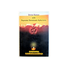 DIVINE HYMNS WITH SUPREME DEVOTIONAL APHORISMS by SWAMI HARIHARANANDA ARANYA , 2007