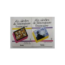 DIX SIECLES DE LITTERATURE FRANCAISE , par PIERRE DESHUSSES ...PAULETTE THORNANDER , VOLUMELE I - II , 1984