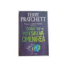 DOAR TU POTI SALVA OMENIREA de TERRY PRATCHETT , 2008