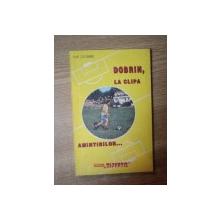 DOBRIN , LA CLIPA AMINTIRILOR de ILIE DOBRE , Bucuresti 1992 , CONTINE DEDICATIA AUTORULUI